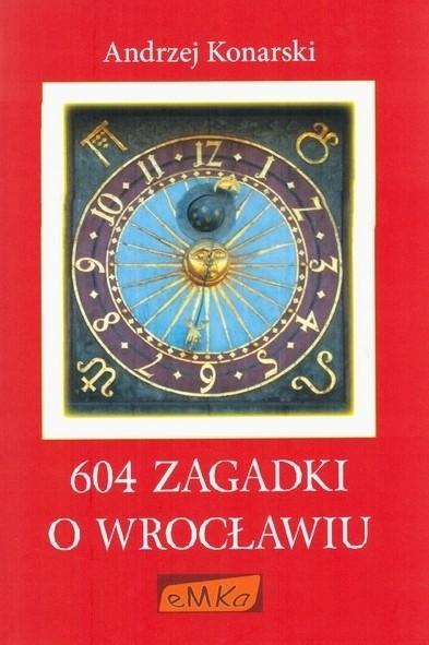 Andrzej Konarski 604 zagadki o Wrocławiu