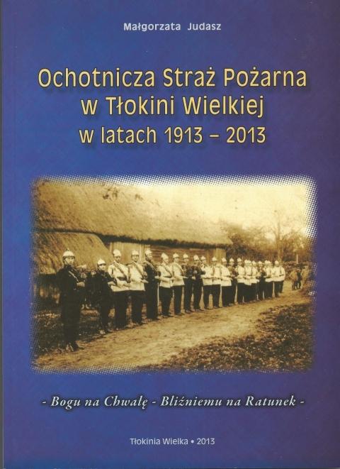 Ochotnicza Straż Pożarna w Tłokini Wielkiej w latach 1913-2013